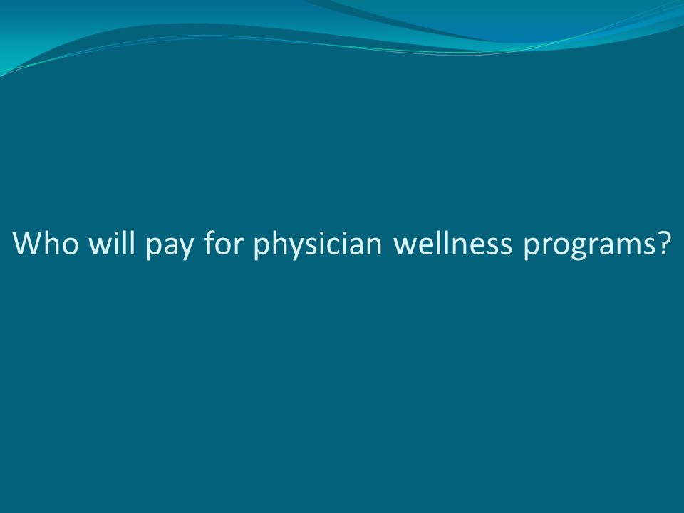 Who will pay for physician wellness programs