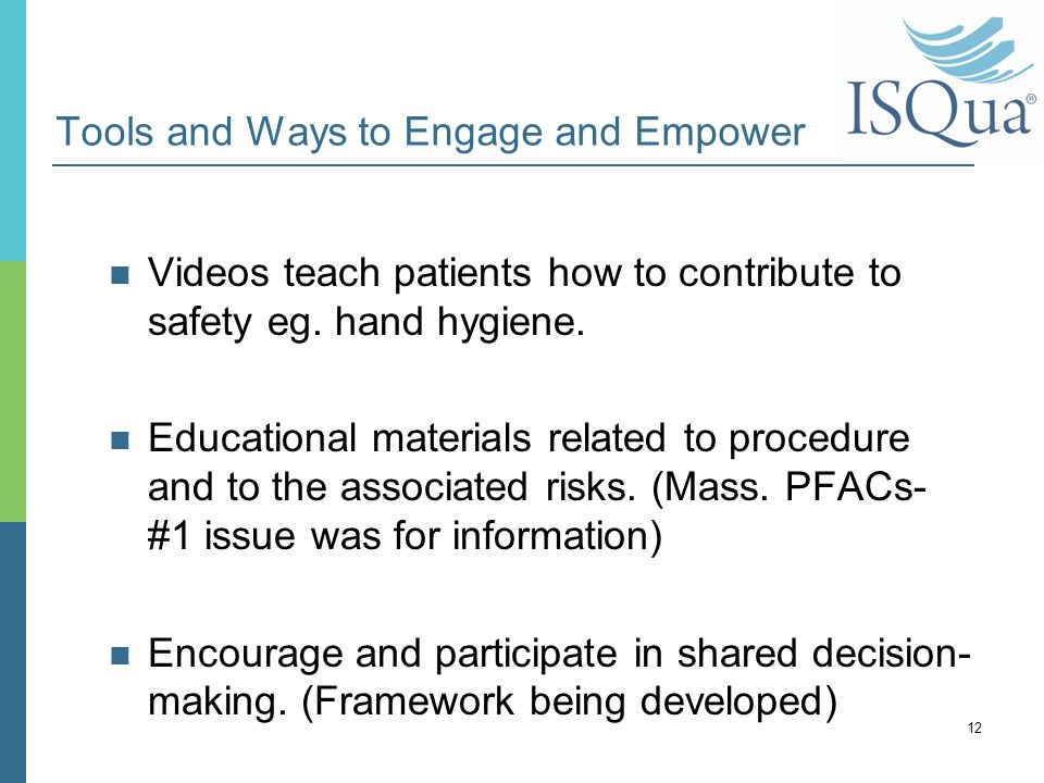 Tools and Ways to Engage and Empower Videos teach patients how to contribute to safety eg. hand hygiene. Educational materials related to procedure an