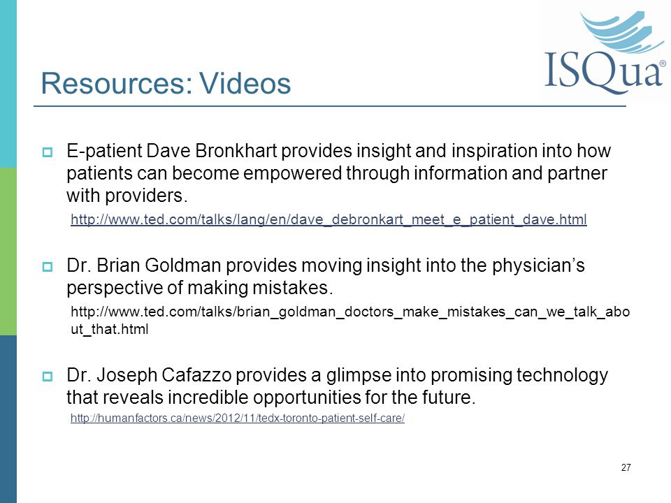 Resources: Videos  E-patient Dave Bronkhart provides insight and inspiration into how patients can become empowered through information and partner w