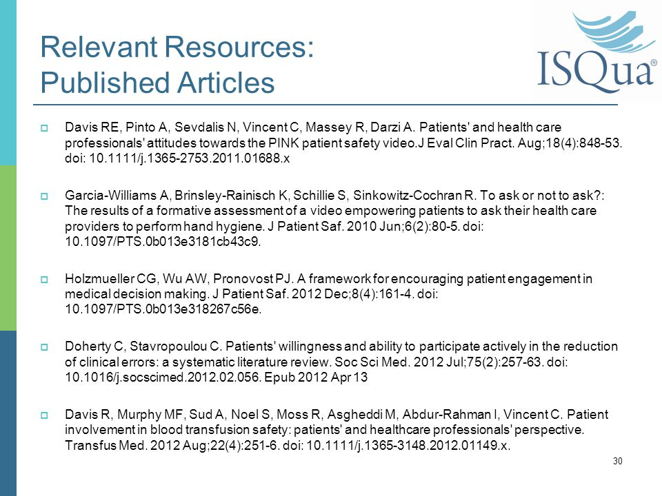 Relevant Resources: Published Articles  Davis RE, Pinto A, Sevdalis N, Vincent C, Massey R, Darzi A. Patients' and health care professionals' attitud