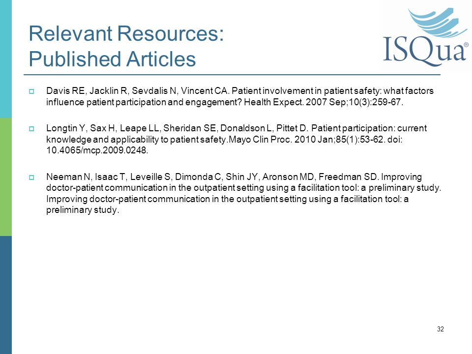 Relevant Resources: Published Articles  Davis RE, Jacklin R, Sevdalis N, Vincent CA. Patient involvement in patient safety: what factors influence pa