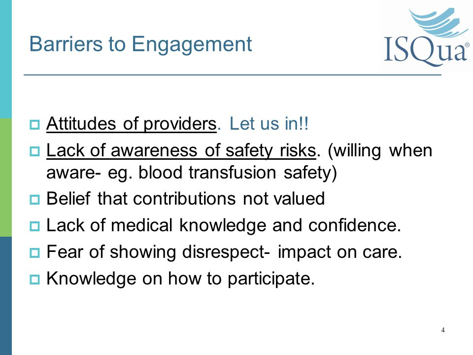 Barriers to Engagement  Attitudes of providers. Let us in!.