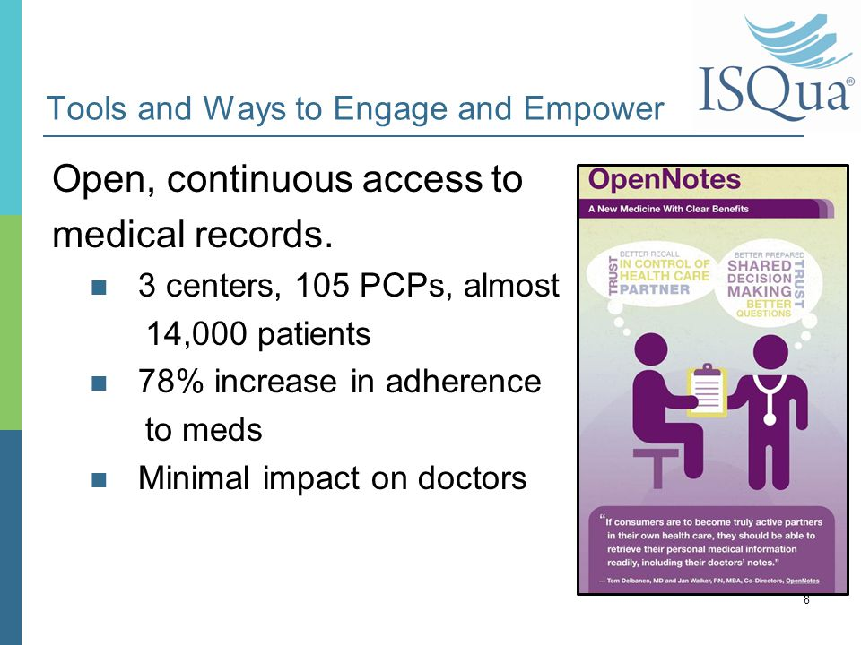 Tools and Ways to Engage and Empower Open, continuous access to medical records. 3 centers, 105 PCPs, almost 14,000 patients 78% increase in adherence