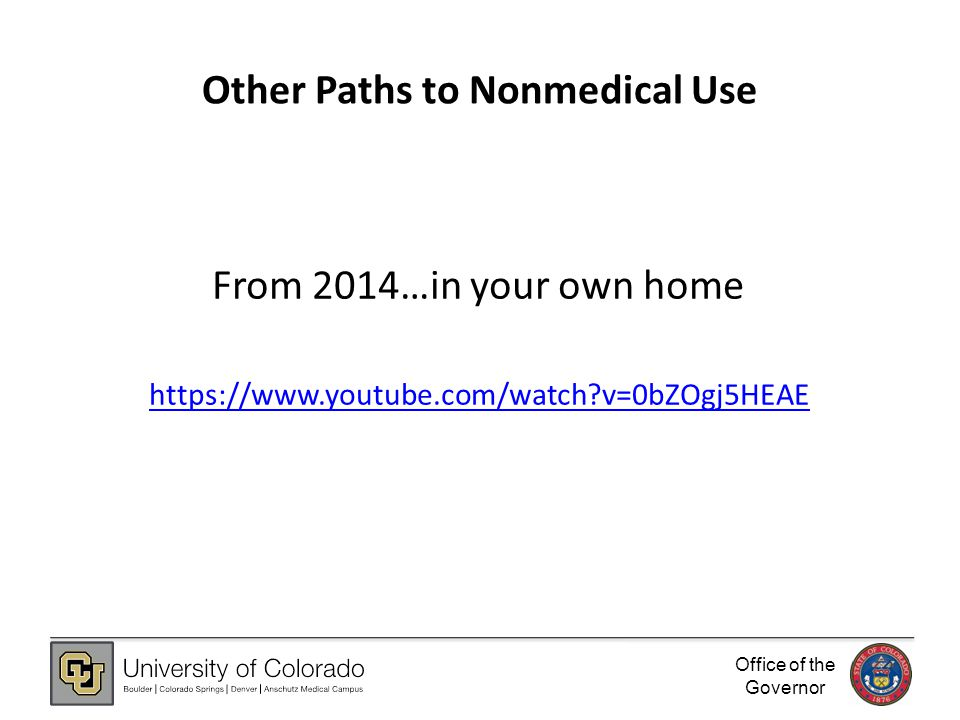 Office of the Governor Other Paths to Nonmedical Use From 2014…in your own home https://www.youtube.com/watch v=0bZOgj5HEAE