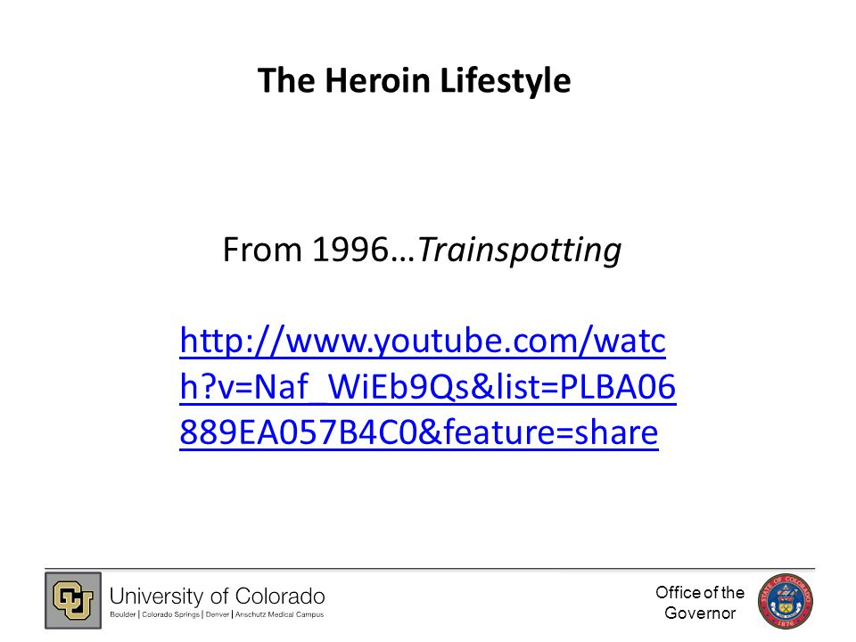 Office of the Governor The Heroin Lifestyle From 1996…Trainspotting http://www.youtube.com/watc h v=Naf_WiEb9Qs&list=PLBA06 889EA057B4C0&feature=share