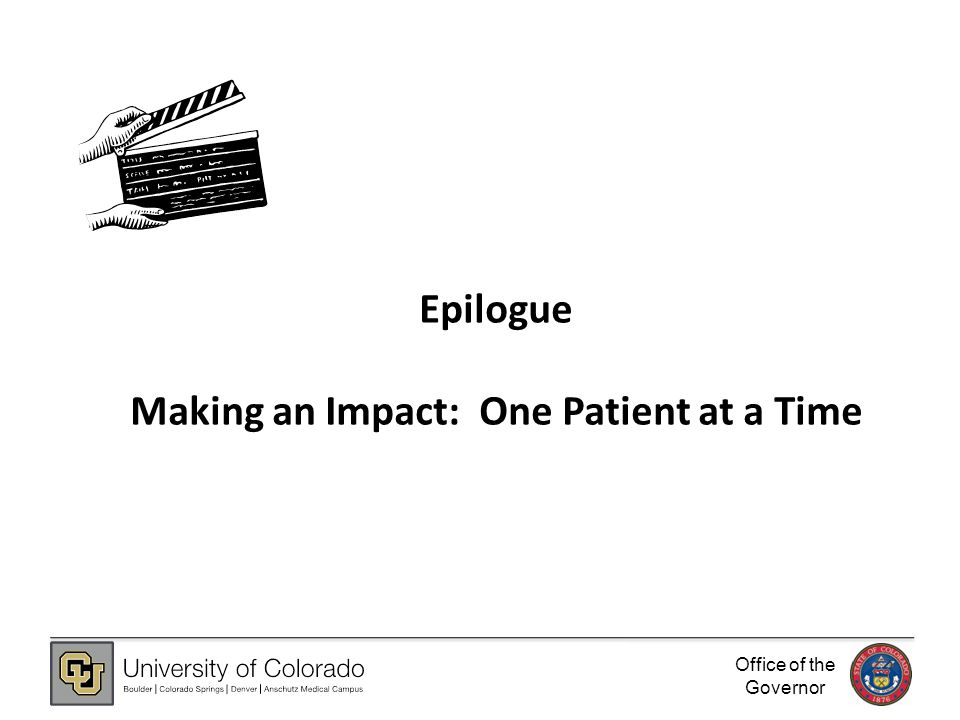 Office of the Governor Epilogue Making an Impact: One Patient at a Time