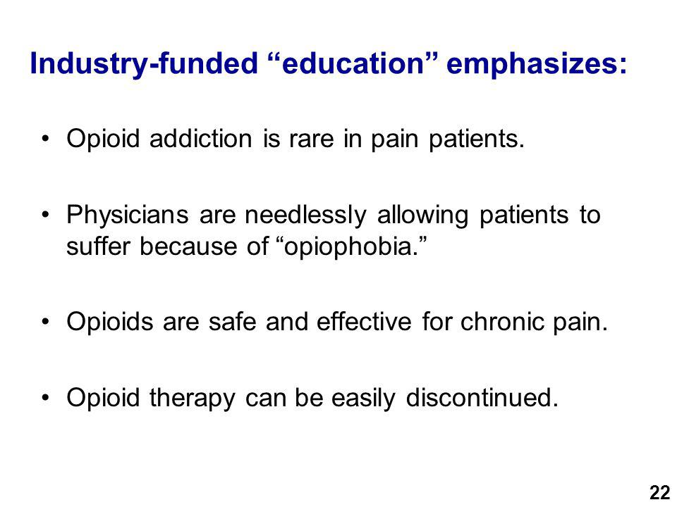 """Industry-funded """"education"""" emphasizes: Opioid addiction is rare in pain patients. Physicians are needlessly allowing patients to suffer because of """"o"""