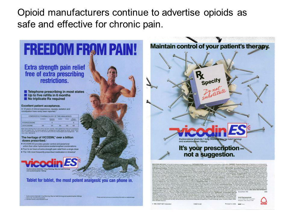 Opioid manufacturers continue to advertise opioids as safe and effective for chronic pain.