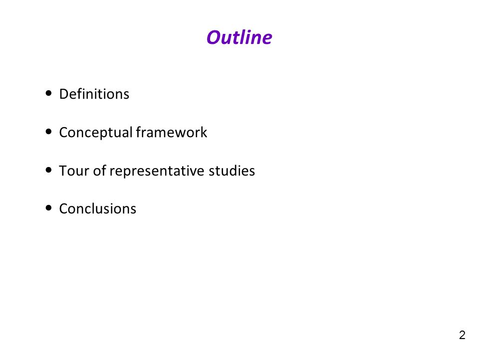Definitions Conceptual framework Tour of representative studies Conclusions 2 Outline