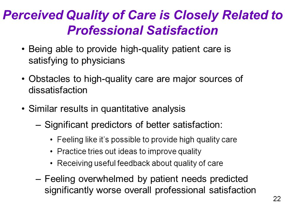 Being able to provide high-quality patient care is satisfying to physicians Obstacles to high-quality care are major sources of dissatisfaction Simila