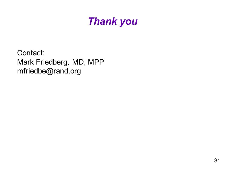 Thank you 31 Contact: Mark Friedberg, MD, MPP mfriedbe@rand.org