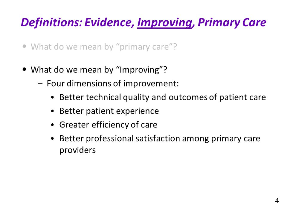 "What do we mean by ""primary care""? What do we mean by ""Improving""? –Four dimensions of improvement: Better technical quality and outcomes of patient c"