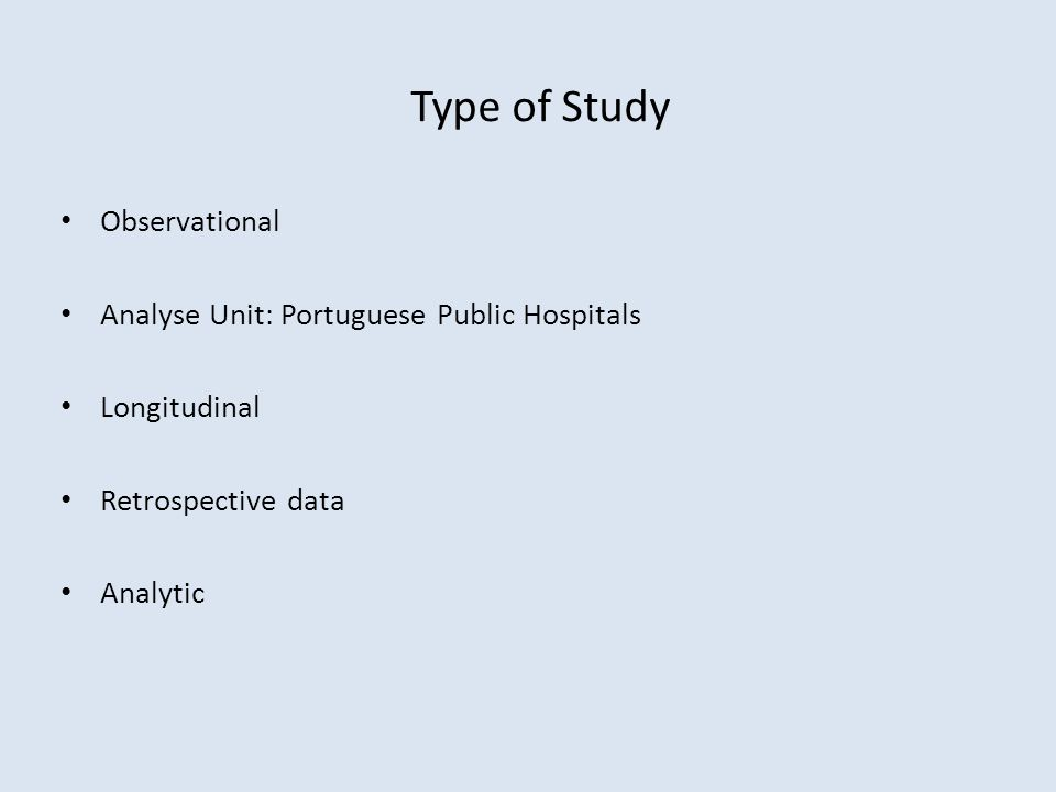 Observational Analyse Unit: Portuguese Public Hospitals Longitudinal Retrospective data Analytic Type of Study