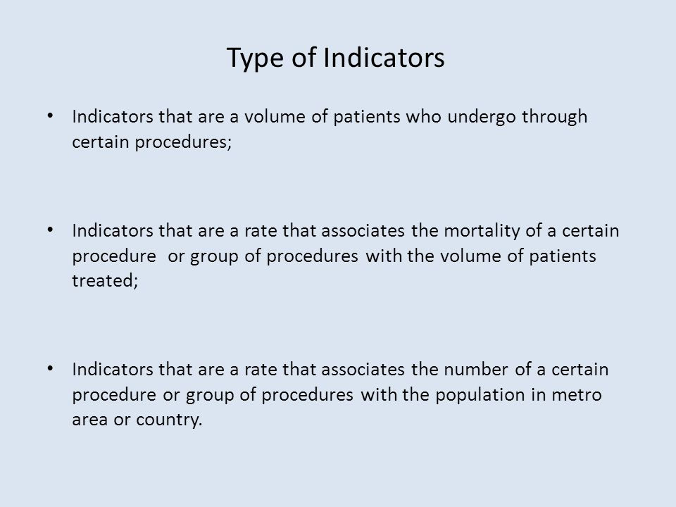 Indicators that are a volume of patients who undergo through certain procedures; Indicators that are a rate that associates the mortality of a certain
