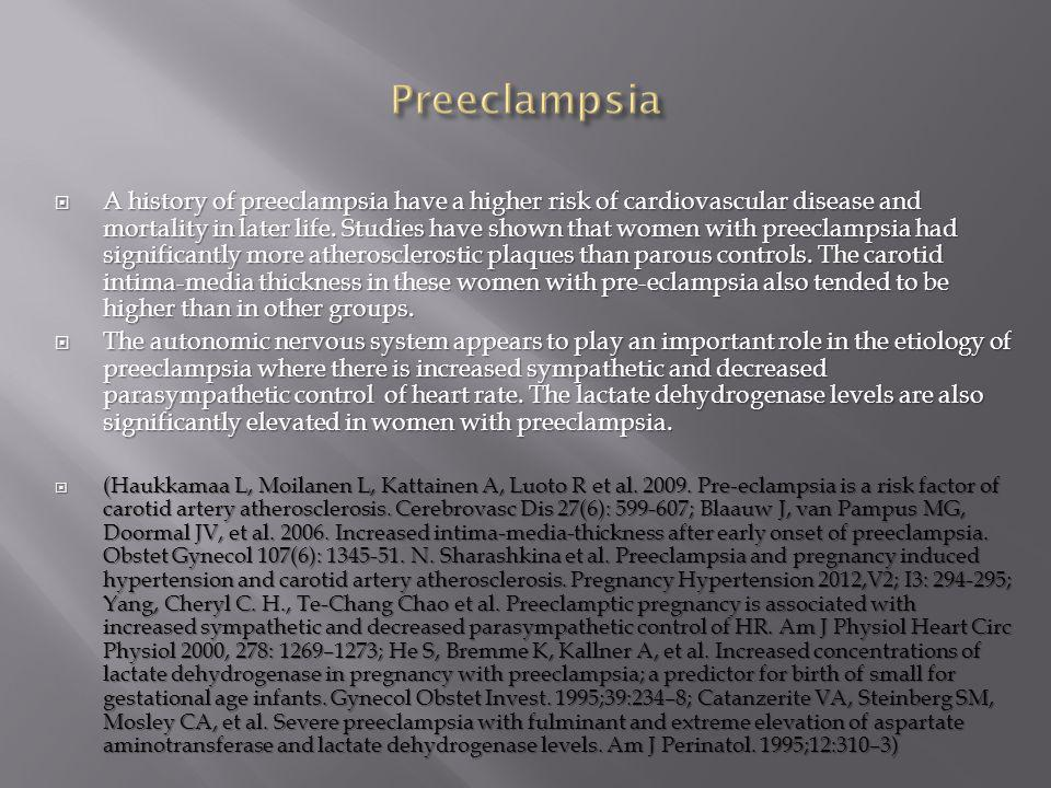  A history of preeclampsia have a higher risk of cardiovascular disease and mortality in later life. Studies have shown that women with preeclampsia