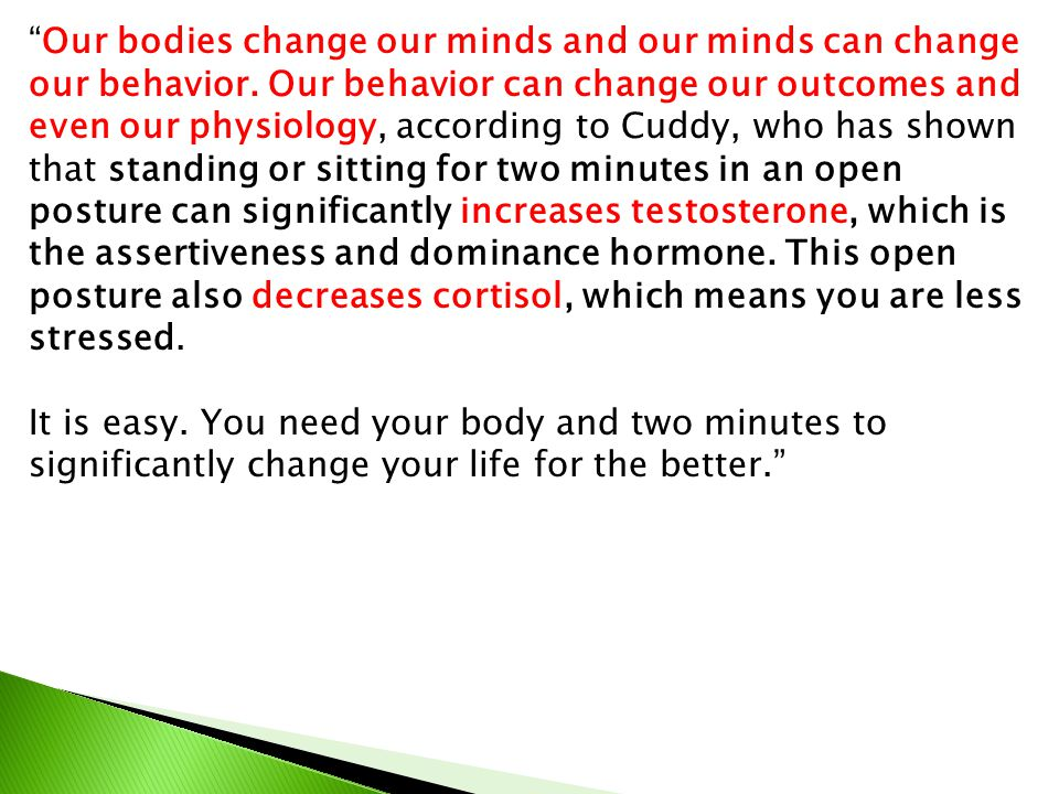 """""""Our bodies change our minds and our minds can change our behavior. Our behavior can change our outcomes and even our physiology, according to Cuddy,"""