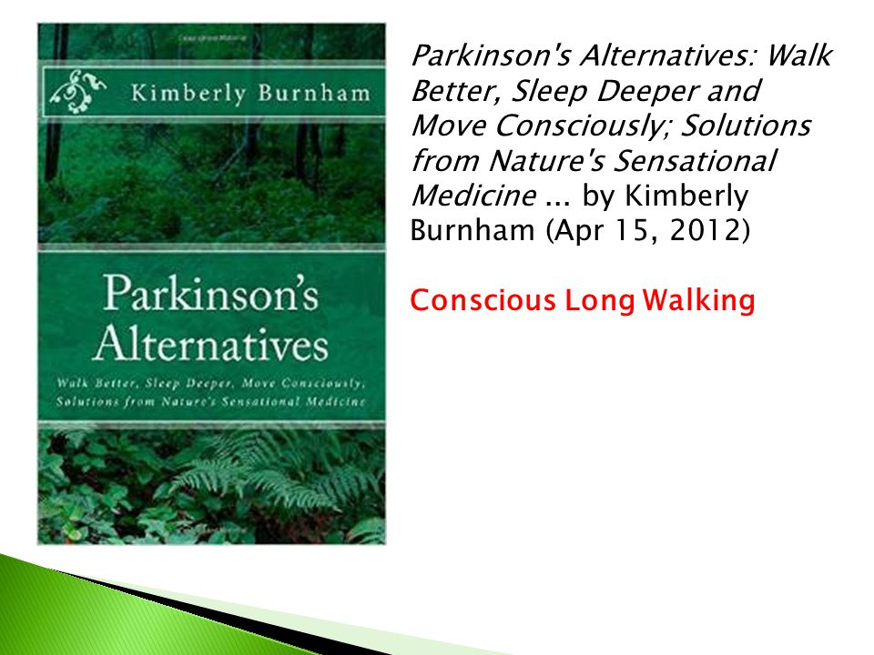 Parkinson's Alternatives: Walk Better, Sleep Deeper and Move Consciously; Solutions from Nature's Sensational Medicine... by Kimberly Burnham (Apr 15,