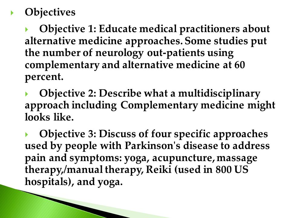  Objectives  Objective 1: Educate medical practitioners about alternative medicine approaches. Some studies put the number of neurology out-patients