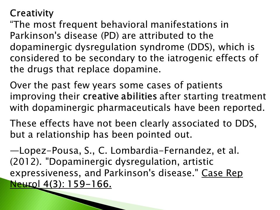 """Creativity """"The most frequent behavioral manifestations in Parkinson's disease (PD) are attributed to the dopaminergic dysregulation syndrome (DDS), w"""