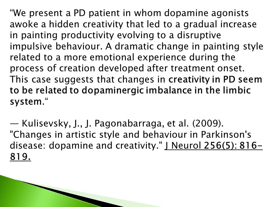 """""""We present a PD patient in whom dopamine agonists awoke a hidden creativity that led to a gradual increase in painting productivity evolving to a dis"""