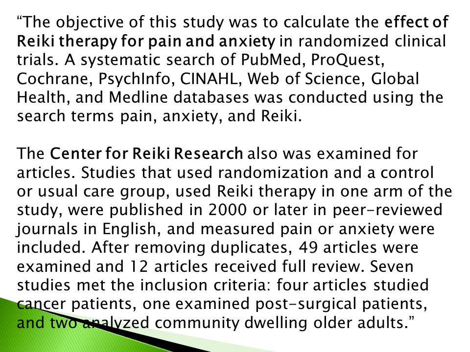 The objective of this study was to calculate the effect of Reiki therapy for pain and anxiety in randomized clinical trials.