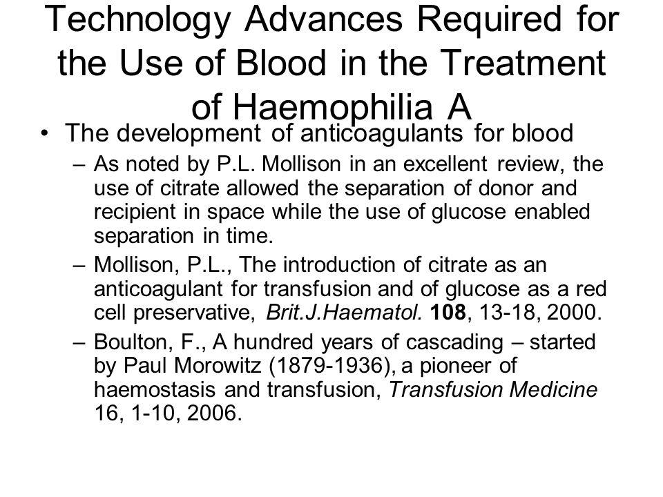 Technology Advances Required for the Use of Blood in the Treatment of Haemophilia A The development of anticoagulants for blood –As noted by P.L.