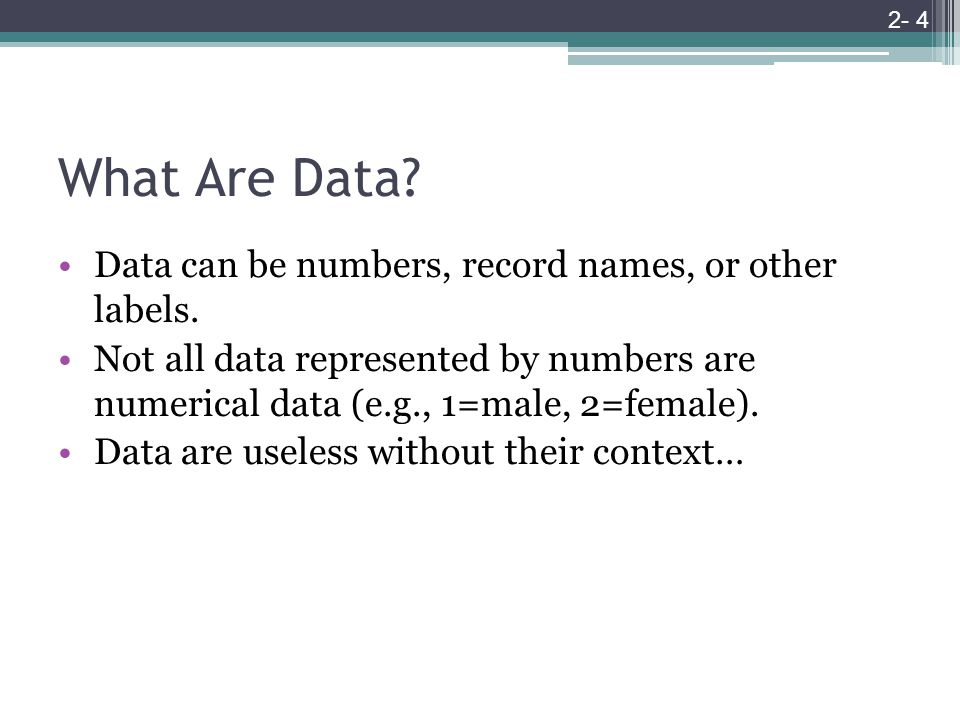 What Are Data.Data can be numbers, record names, or other labels.