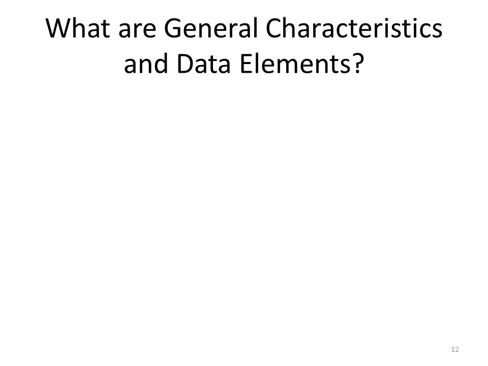 What are General Characteristics and Data Elements? 12