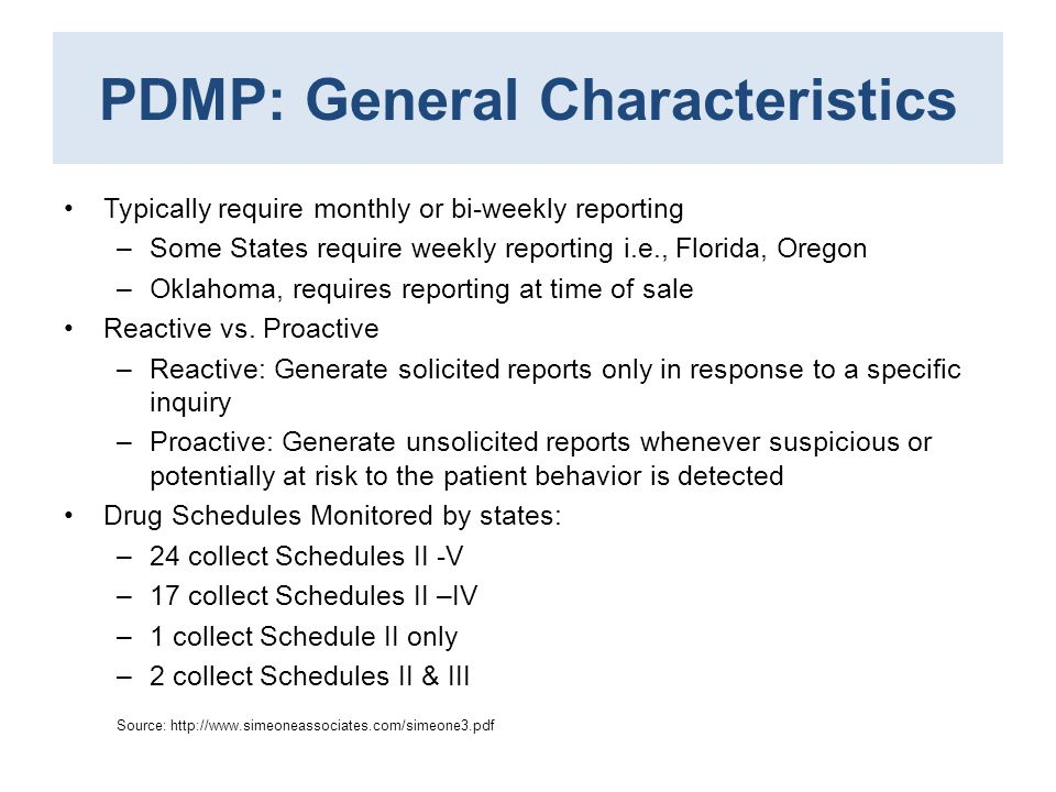 PDMP: General Characteristics Typically require monthly or bi-weekly reporting –Some States require weekly reporting i.e., Florida, Oregon –Oklahoma,