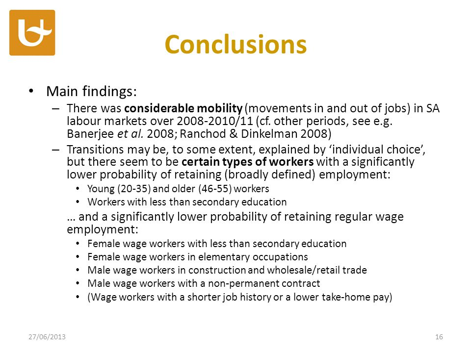 Conclusions Main findings: – There was considerable mobility (movements in and out of jobs) in SA labour markets over 2008-2010/11 (cf.