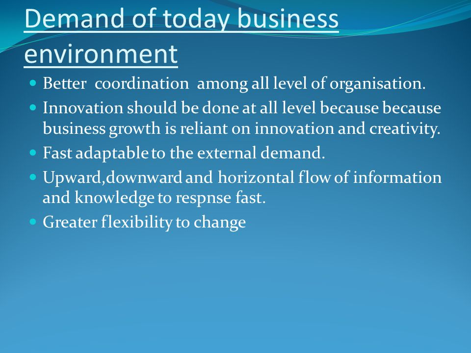 Demand of today business environment Better coordination among all level of organisation.