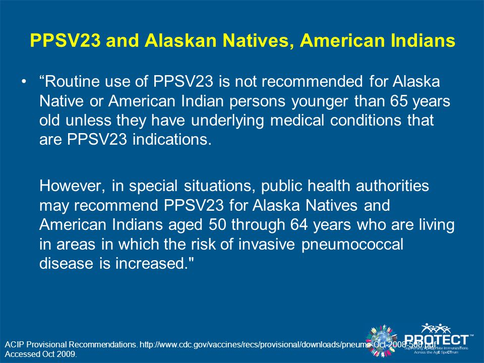 """PPSV23 and Alaskan Natives, American Indians """"Routine use of PPSV23 is not recommended for Alaska Native or American Indian persons younger than 65 ye"""