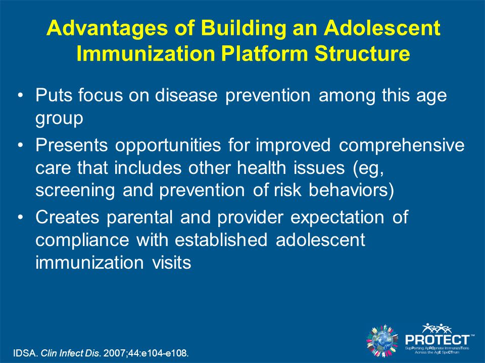 Advantages of Building an Adolescent Immunization Platform Structure Puts focus on disease prevention among this age group Presents opportunities for