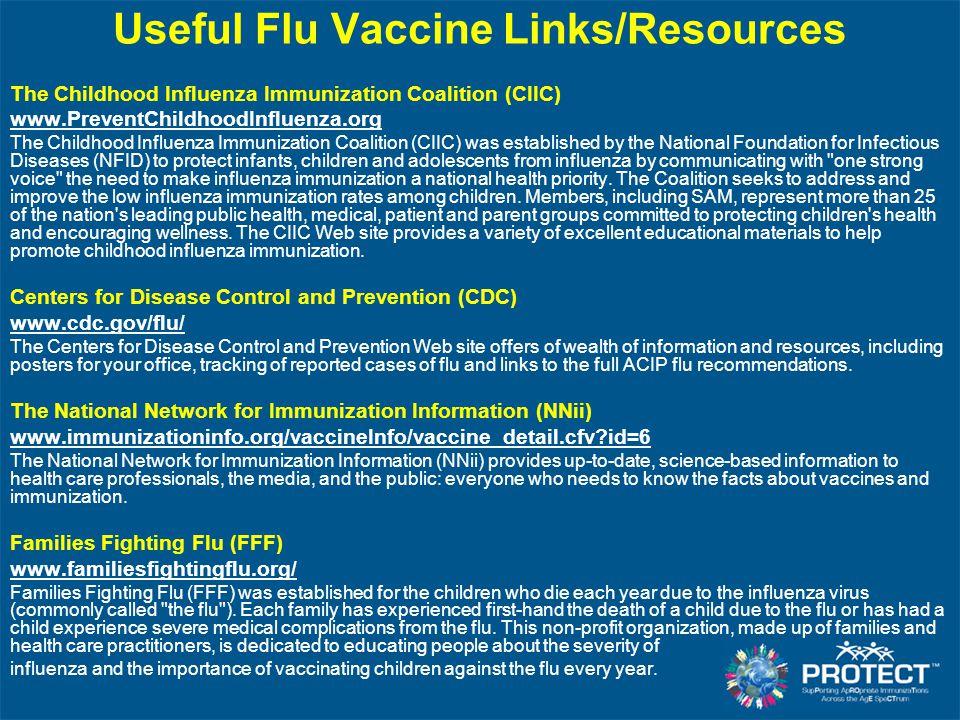 Useful Flu Vaccine Links/Resources The Childhood Influenza Immunization Coalition (CIIC) www.PreventChildhoodInfluenza.org The Childhood Influenza Imm