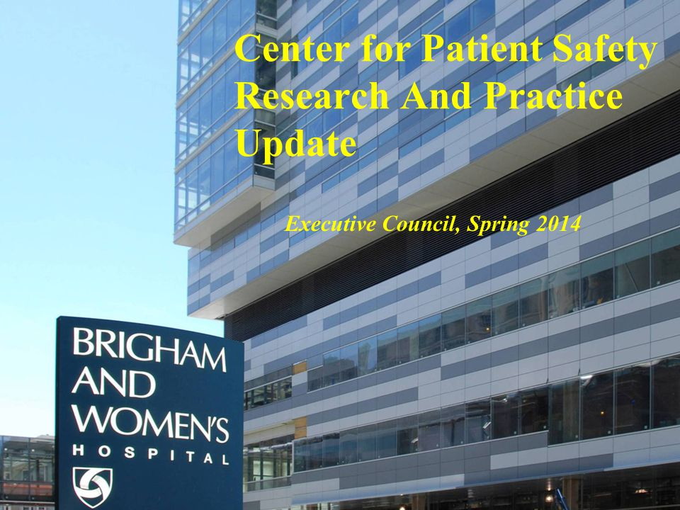 Center for Patient Safety Research And Practice Update Executive Council, Spring 2014