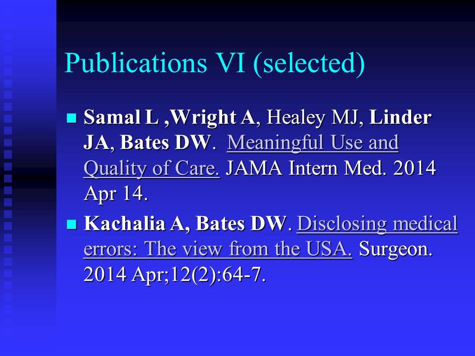 Publications VI (selected) Samal L,Wright A, Healey MJ, Linder JA, Bates DW.