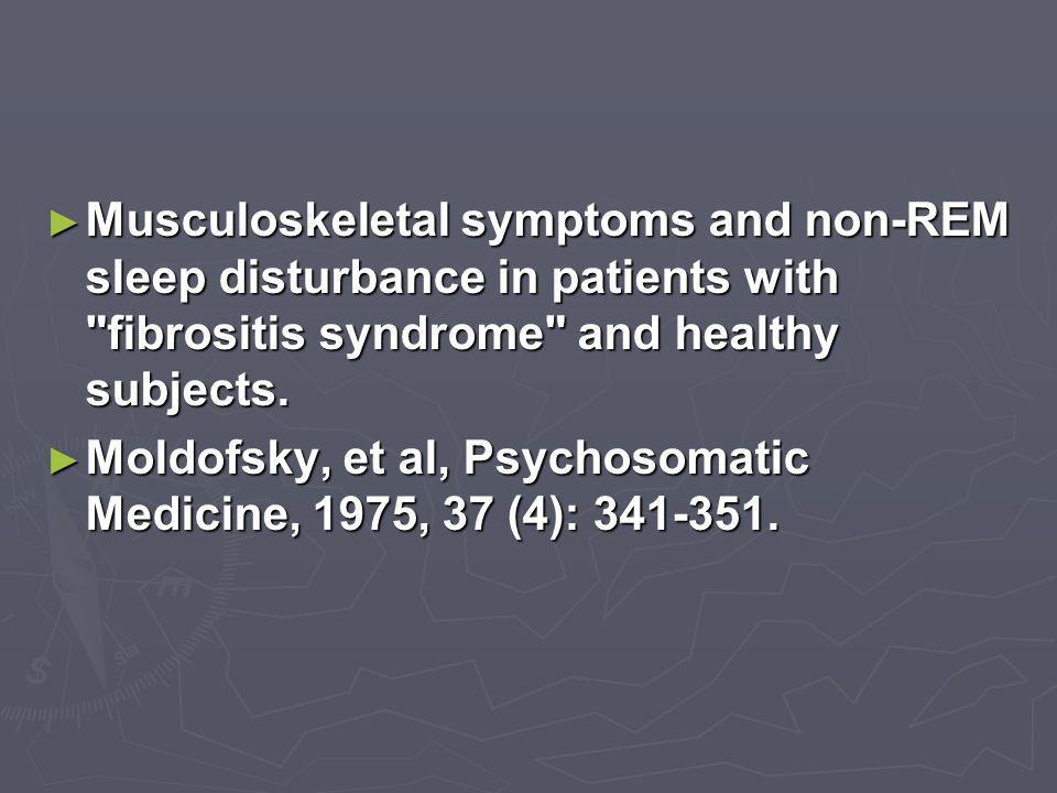 ► Musculoskeletal symptoms and non-REM sleep disturbance in patients with fibrositis syndrome and healthy subjects.