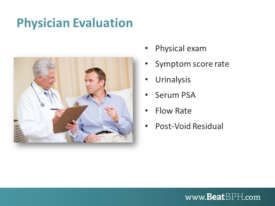 Physician Evaluation Physical exam Symptom score rate Urinalysis Serum PSA Flow Rate Post-Void Residual
