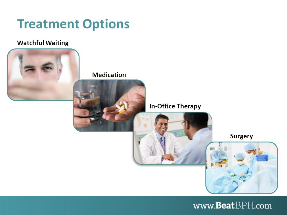 Treatment Options Watchful Waiting Medication In-Office Therapy Surgery