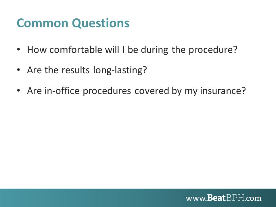 Common Questions How comfortable will I be during the procedure.