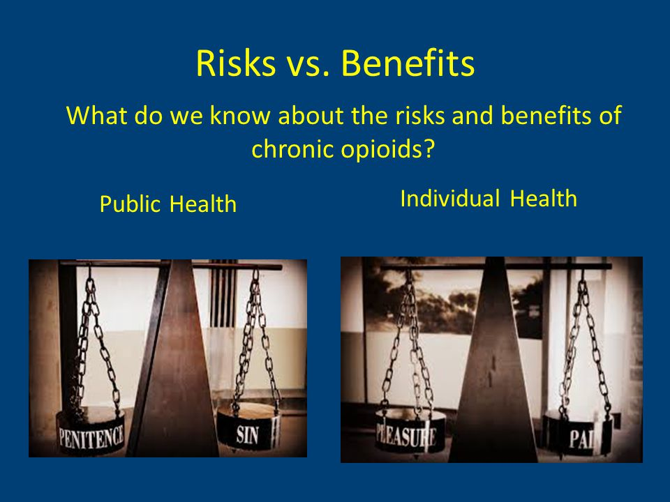 Risk vs.Benefit What is the benefit we are seeking.