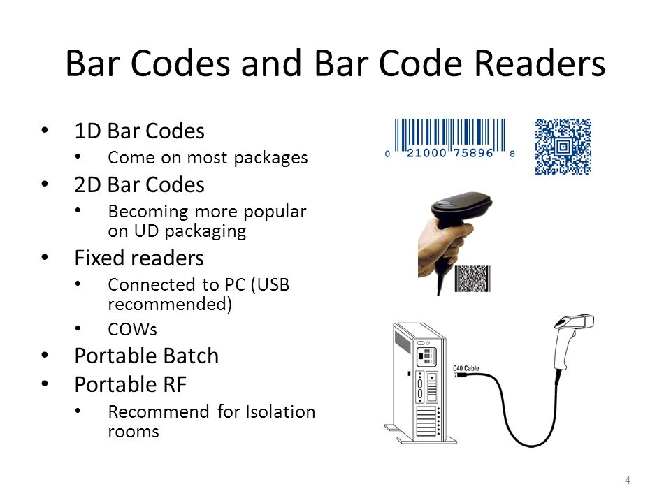 Bar Codes and Bar Code Readers 1D Bar Codes Come on most packages 2D Bar Codes Becoming more popular on UD packaging Fixed readers Connected to PC (US