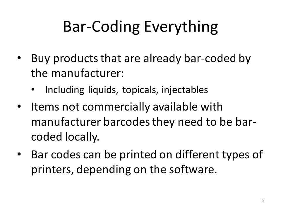 Bar-Coding Everything Buy products that are already bar-coded by the manufacturer: Including liquids, topicals, injectables Items not commercially ava