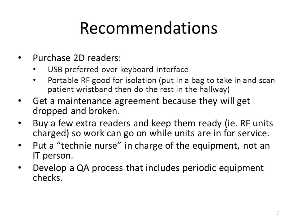 Recommendations Purchase 2D readers: USB preferred over keyboard interface Portable RF good for isolation (put in a bag to take in and scan patient wr