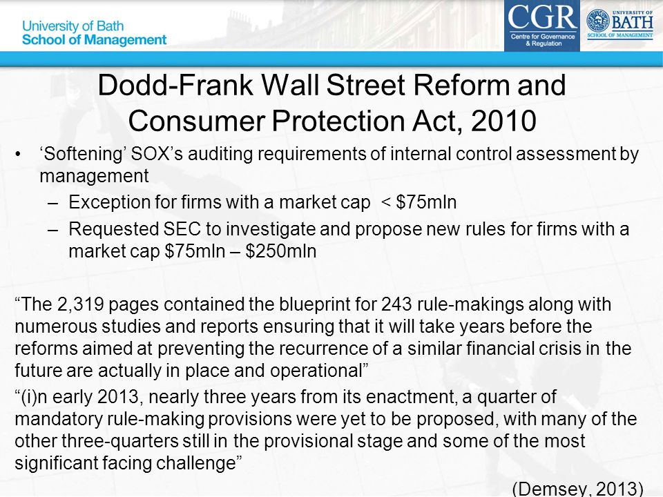 Dodd-Frank Wall Street Reform and Consumer Protection Act, 2010 'Softening' SOX's auditing requirements of internal control assessment by management –