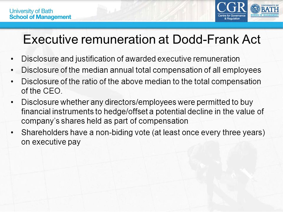 Executive remuneration at Dodd-Frank Act Disclosure and justification of awarded executive remuneration Disclosure of the median annual total compensation of all employees Disclosure of the ratio of the above median to the total compensation of the CEO.