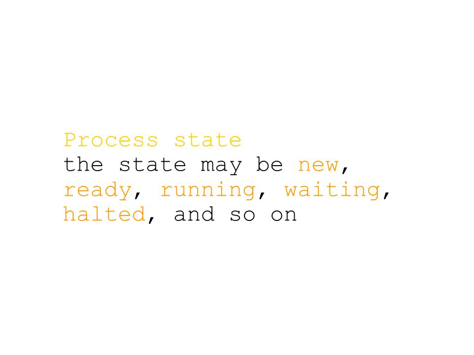 Process state the state may be new, ready, running, waiting, halted, and so on