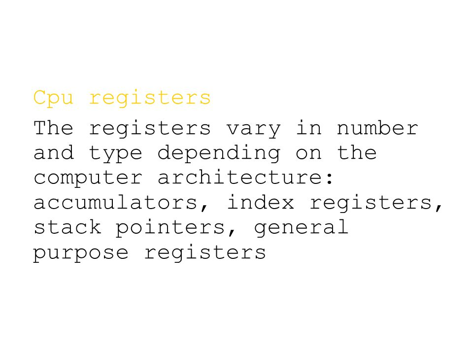 Cpu registers The registers vary in number and type depending on the computer architecture: accumulators, index registers, stack pointers, general purpose registers