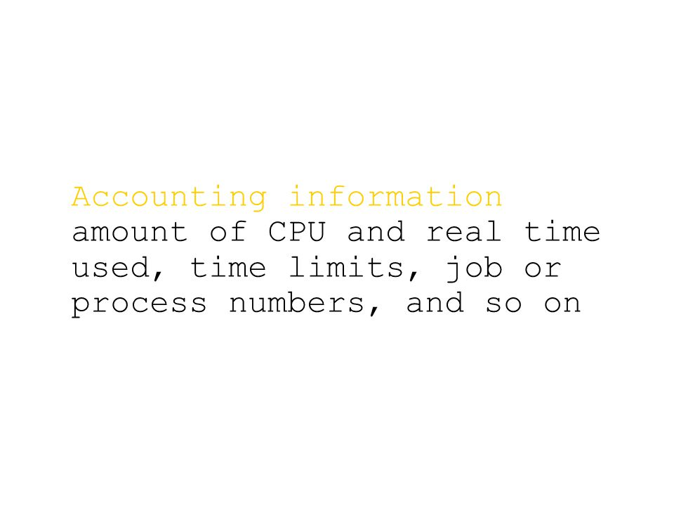 Accounting information amount of CPU and real time used, time limits, job or process numbers, and so on