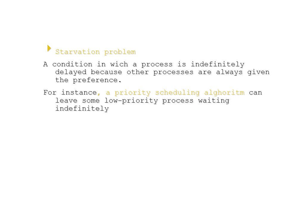  Starvation problem A condition in wich a process is indefinitely delayed because other processes are always given the preference.